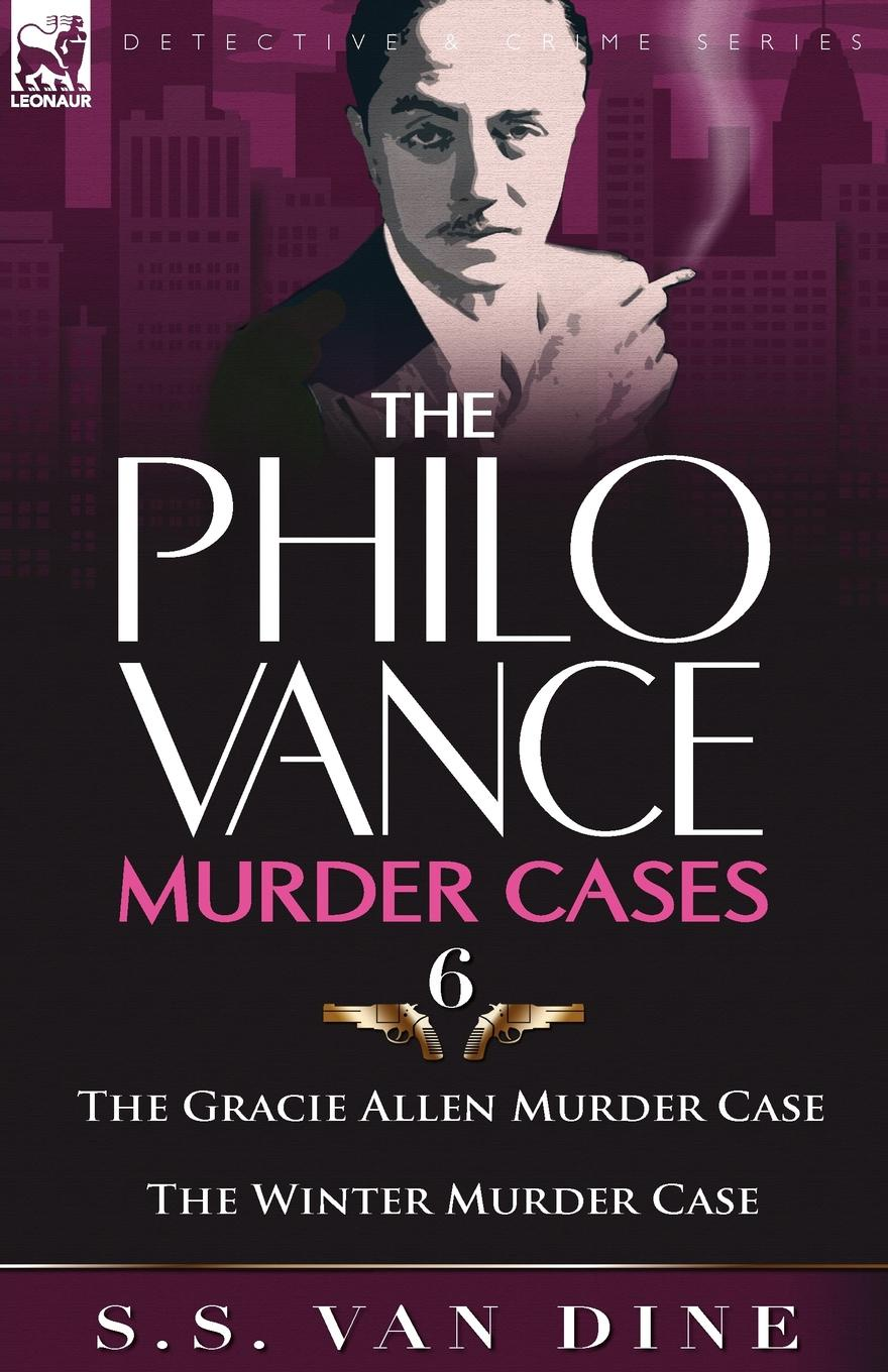 S. S. Van Dine The Philo Vance Murder Cases. 6-The Gracie Allen Murder Case . the Winter Murder Case murder being once done