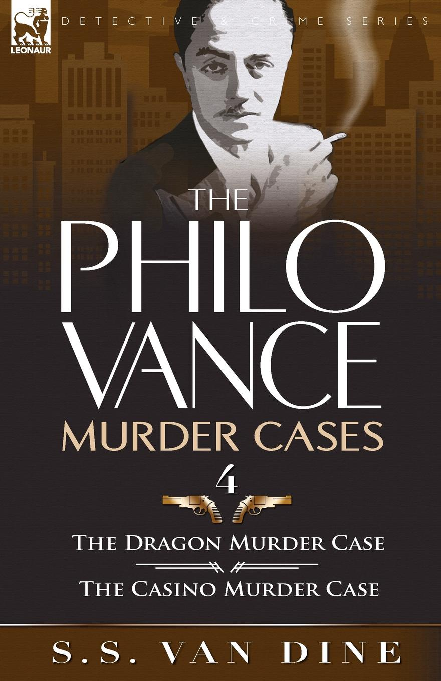 S. S. Van Dine The Philo Vance Murder Cases. 4-The Dragon Murder Case . the Casino Murder Case murder being once done