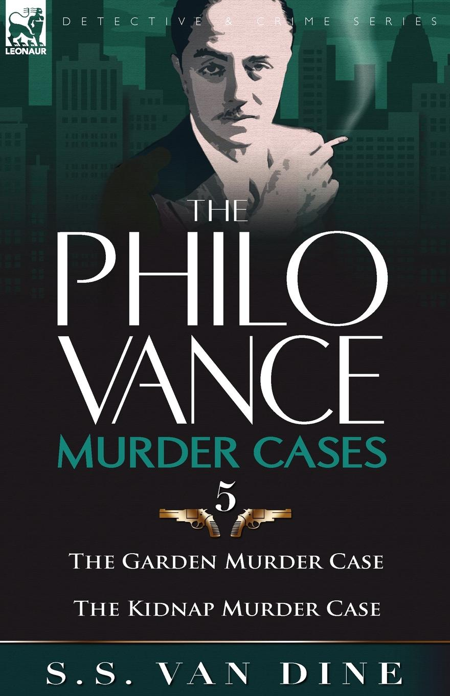 S. S. Van Dine The Philo Vance Murder Cases. 5-The Garden Murder Case . the Kidnap Murder Case jacky rom from makeup to murder