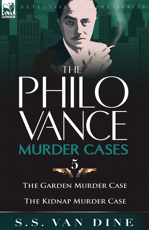 S. S. Van Dine The Philo Vance Murder Cases. 5-The Garden Murder Case . the Kidnap Murder Case