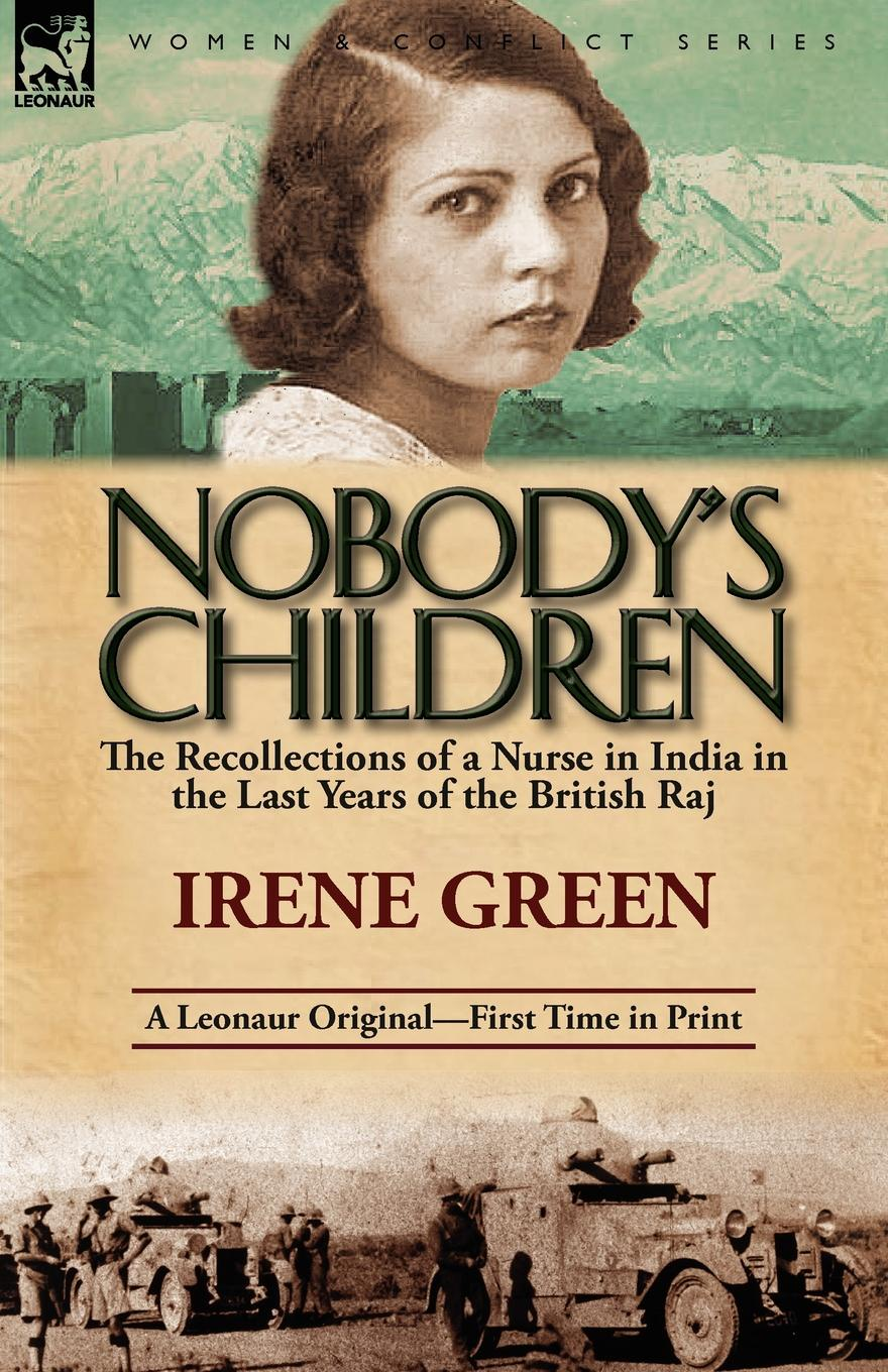 Irene Green Nobody.s Children. The Recollections of a Nurse in India in the Last Years of the British Raj irene vinogradova rabbit's tale of