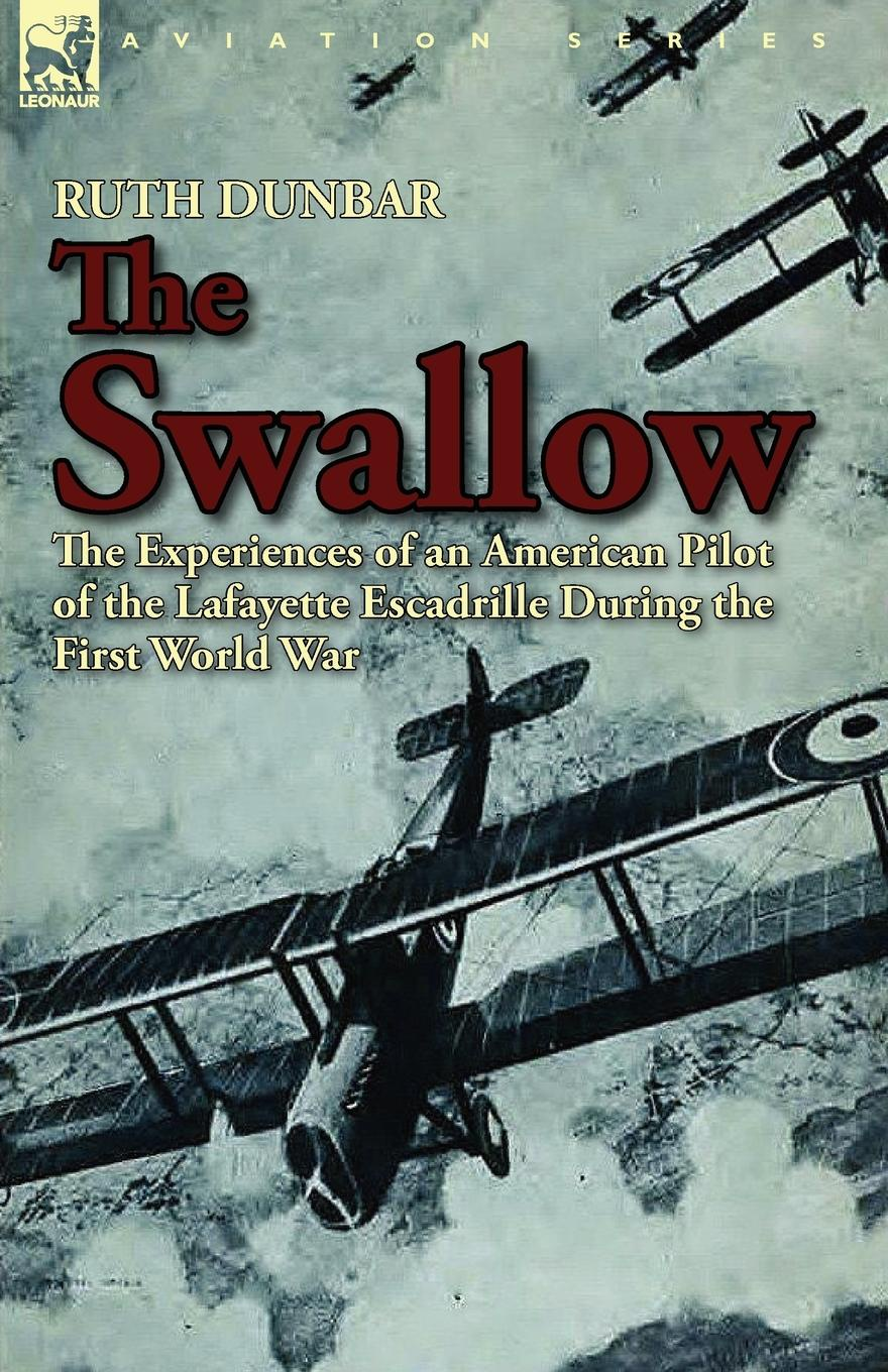 Ruth Dunbar The Swallow. The Experiences of an American Pilot of the Lafayette Escadrille During the First World War the eye of the world the wheel of time book 2 chinese edition 400 page