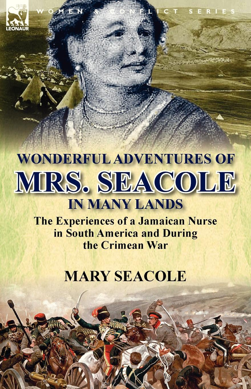 Mary Seacole Wonderful Adventures of Mrs. Seacole in Many Lands. the Experiences of a Jamaican Nurse in South America and During the Crimean War