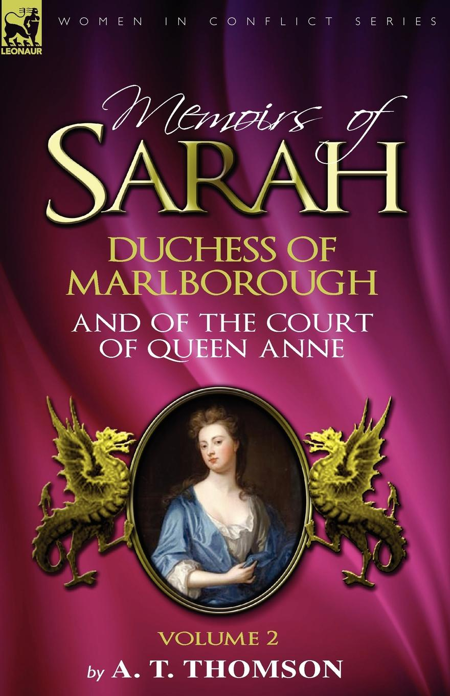 Фото - A. T. Thomson Memoirs of Sarah Duchess of Marlborough, and of the Court of Queen Anne. Volume 2 john churchill marlborough the letters and dispatches of john churchill first duke of marlborough from 1702 1712 1 v 5