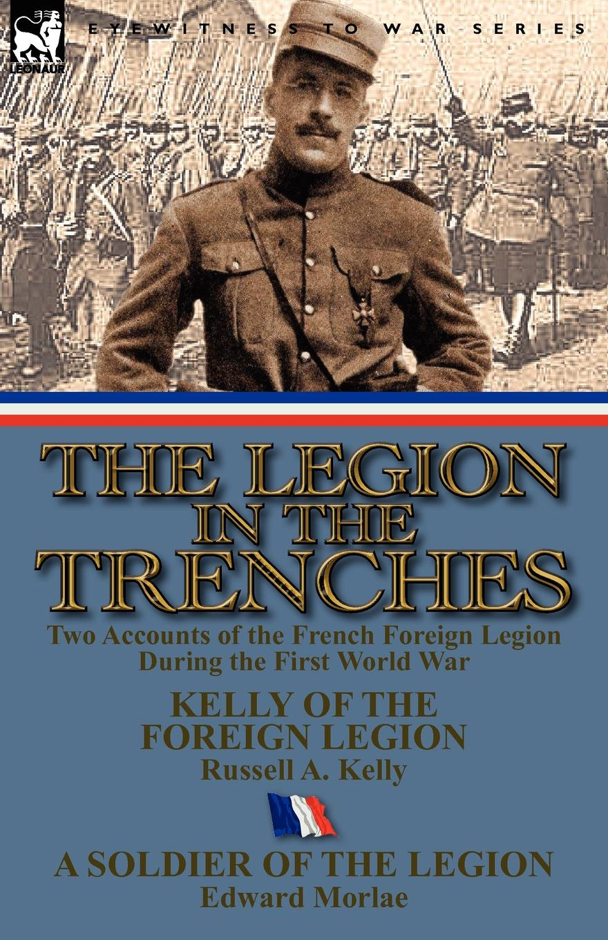 Russell A. Kelly, Edward Morlae The Legion in the Trenches. Two Accounts of the French Foreign Legion During the First World War legion of super heroes the great darkness saga
