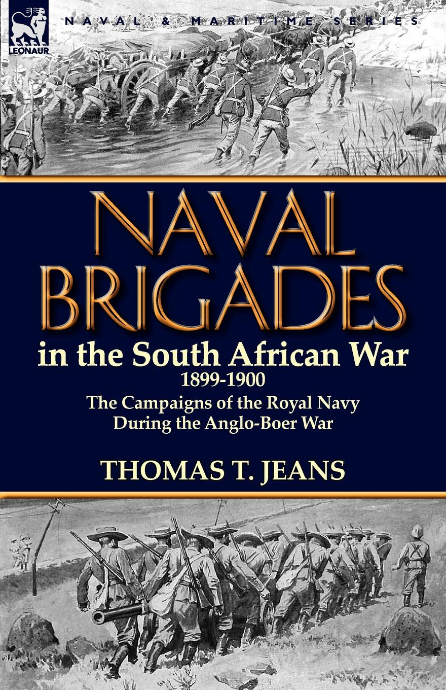 Thomas T. Jeans Naval Brigades in the South African War 1899-1900. The Campaigns of the Royal Navy During the Anglo-Boer War john joseph welch a text book of naval architecture for the use of officers of the royal navy