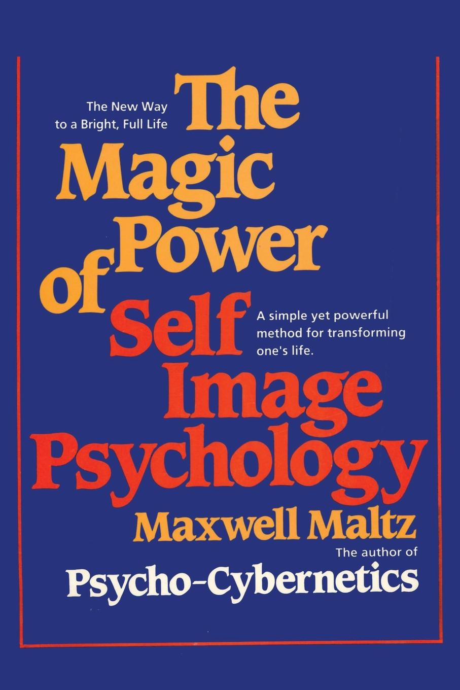 Maxwell Maltz The Magic Power of Self-Image Psychology michelle hillier inspired magic your guide to transforming your life with the power of the mind