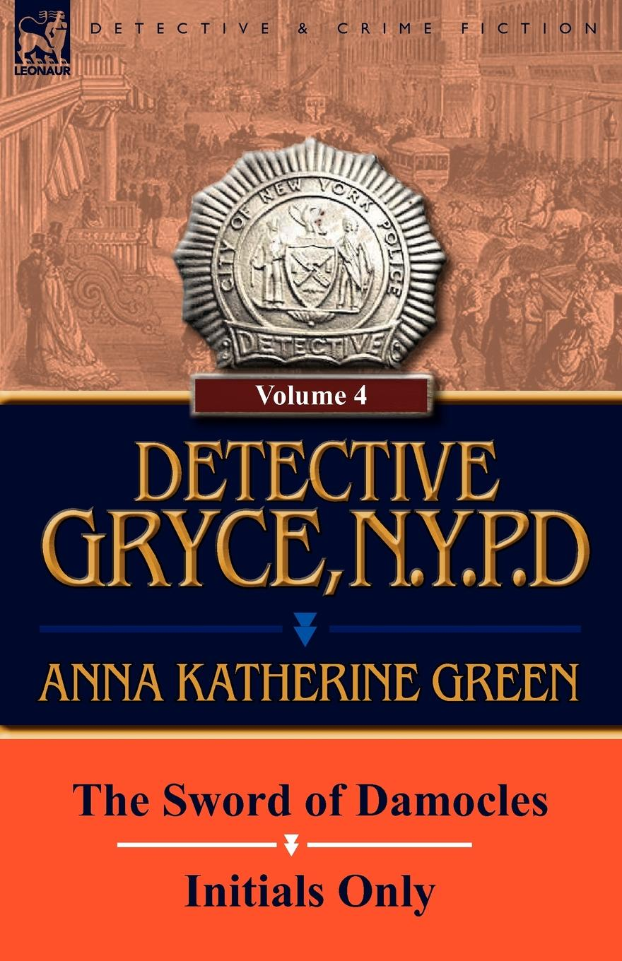 лучшая цена Anna Katharine Green Detective Gryce, N. Y. P. D. Volume: 4-The Sword of Damocles and Initials Only