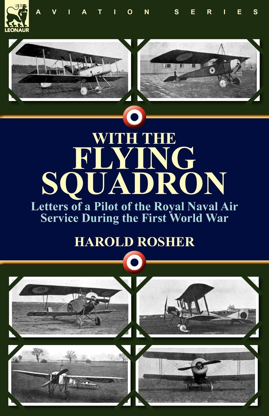 Harold Rosher With the Flying Squadron. Letters of a Pilot of the Royal Naval Air Service During the First World War john joseph welch a text book of naval architecture for the use of officers of the royal navy
