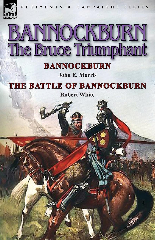John E. Morris, Robert White Bannockburn, 1314. The Bruce Triumphant-Bannockburn by John E. Morris . the Battle of Bannockburn by Robert White the battle of the blighty bling