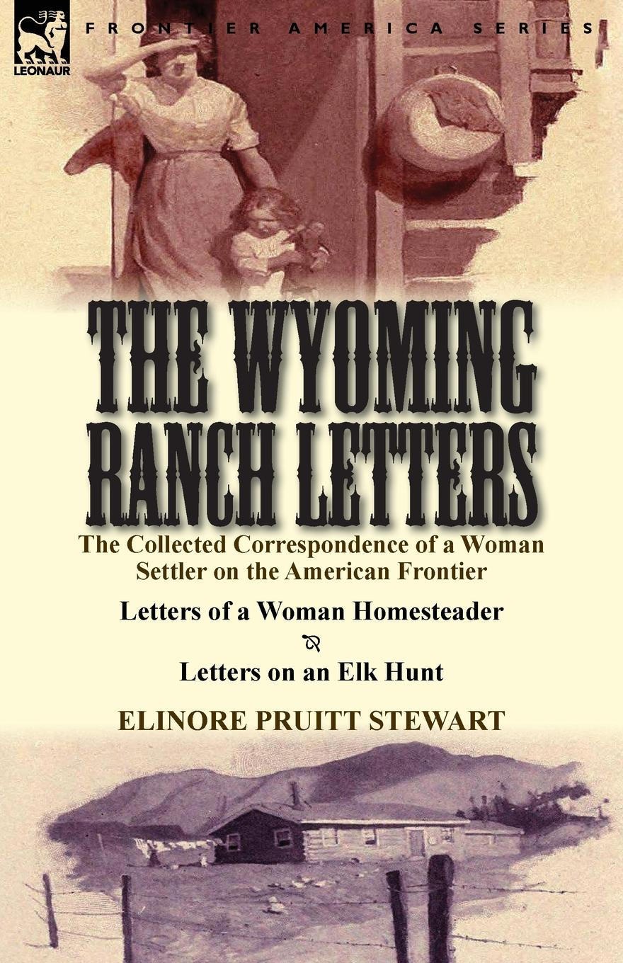 Elinore Pruitt Stewart The Wyoming Ranch Letters. The Collected Correspondence of a Woman Settler on the American Frontier-Letters of a Woman Homesteader . Letters on a gorgeous embossed letters the old chokers necklace for women
