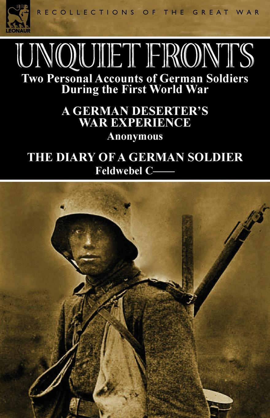 Фото - Feldwebel C--, M. l'abbé Trochon Unquiet Fronts. Two Personal Accounts of German Soldiers During the First World War h w carless davis 1914 early battles two accounts of the battles of the first year of the first world war the retreat from mons the battle of ypres armentieres