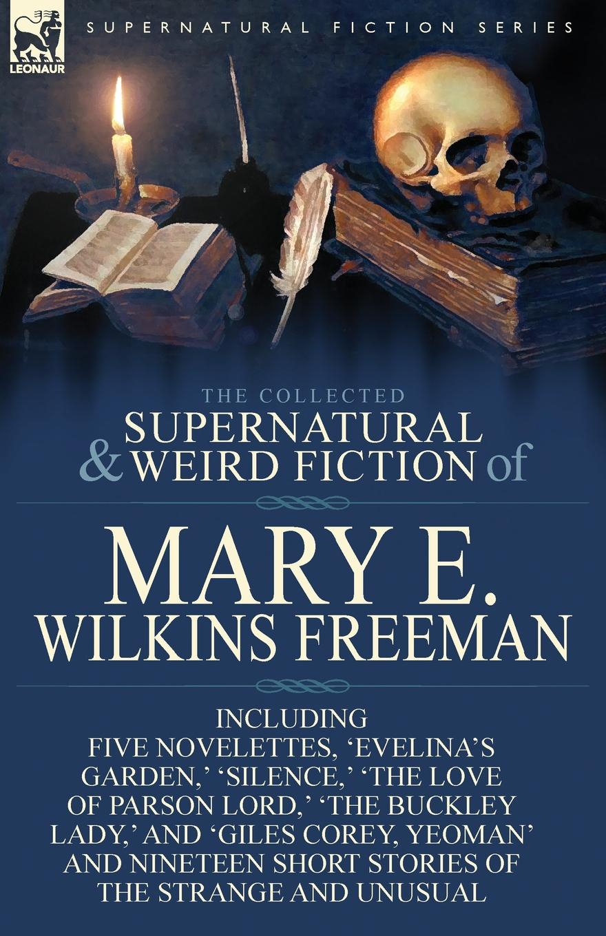 Mary E. Wilkins Freeman The Collected Supernatural and Weird Fiction of Mary E. Wilkins Freeman. Five Novelettes, .Evelina.s Garden, . .Silence, . .The Love of Parson Lord, . gina wilkins the groom s stand in