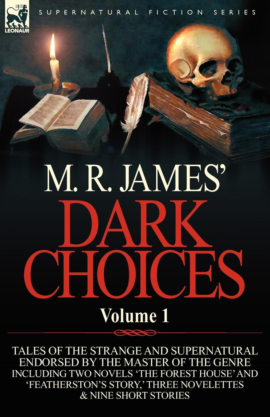 M. R. James M. R. James. Dark Choices. Volume 1-A Selection of Fine Tales of the Strange and Supernatural Endorsed by the Master of the Genre; Including Two james m r complete ghost stories