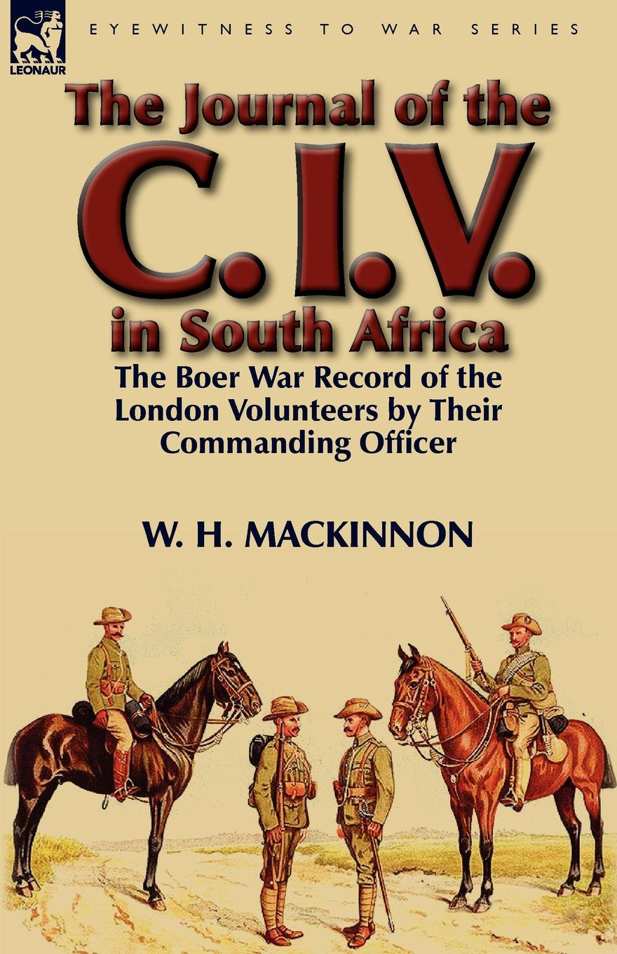 цена W. H. MacKinnon The Journal of the C. I. V. in South Africa. The Boer War Record of the London Volunteers by Their Commanding Officer в интернет-магазинах