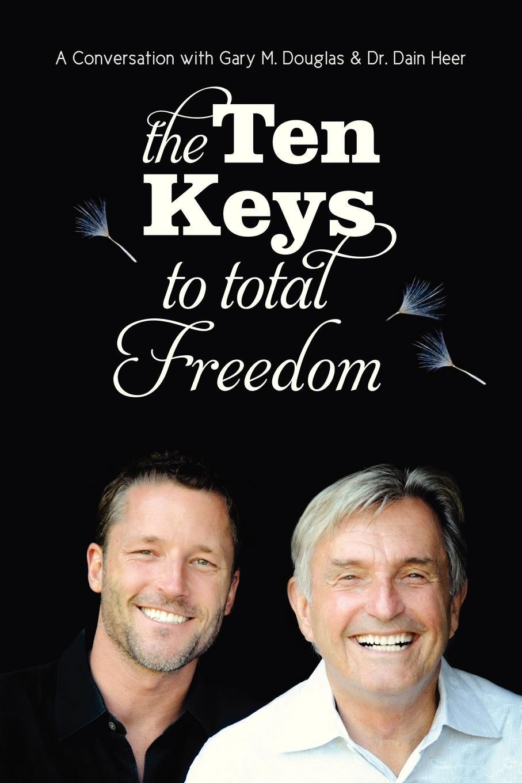 Gary M. Douglas, Dr. Dain Heer The Ten Keys to Total Freedom gary m douglas dr dain heer the home of infinite possibilities