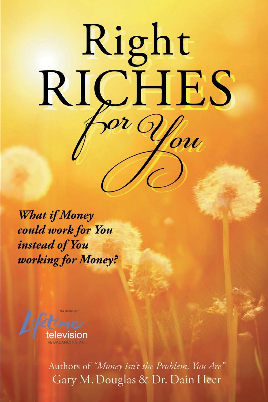 Dr. Dain Heer, Gary M. Douglas Right Riches for You dr dain heer gary m douglas right riches for you