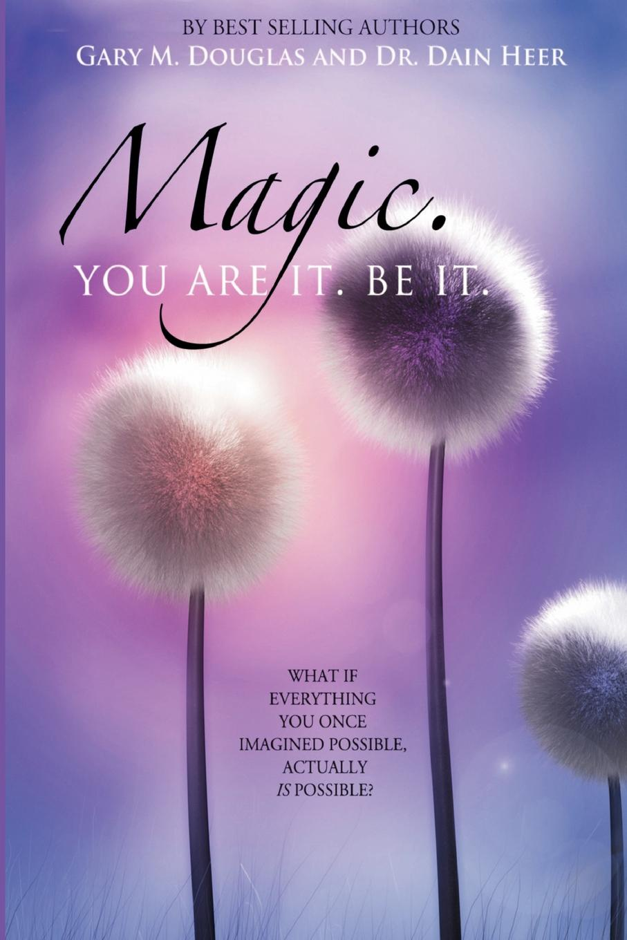 Dr. Dain Heer, Gary M. Douglas Magic. You Are It. Be It. gary m douglas dr dain heer the home of infinite possibilities