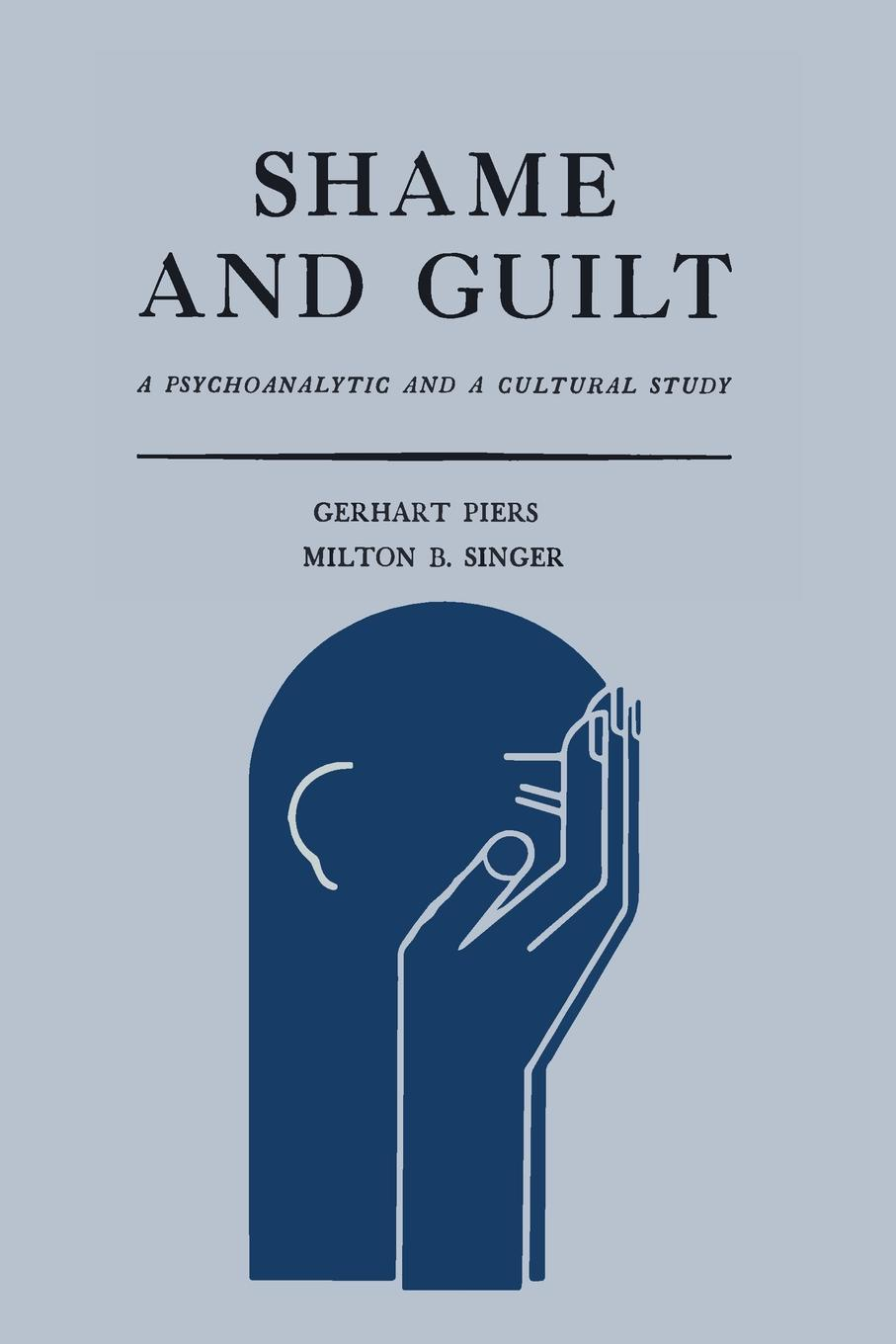 Gerhart Piers, Milton B. Singer Shame and Guilt. A Psychoanalytic and a Cultural Study цена 2017
