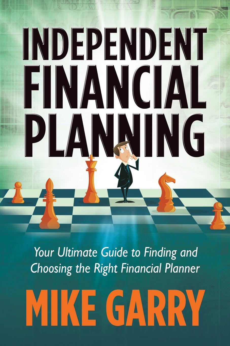 Michael J. Garry Independent Financial Planning. Your Ultimate Guide to Finding and Choosing the Right Financial Planner cfp board financial planning competency handbook