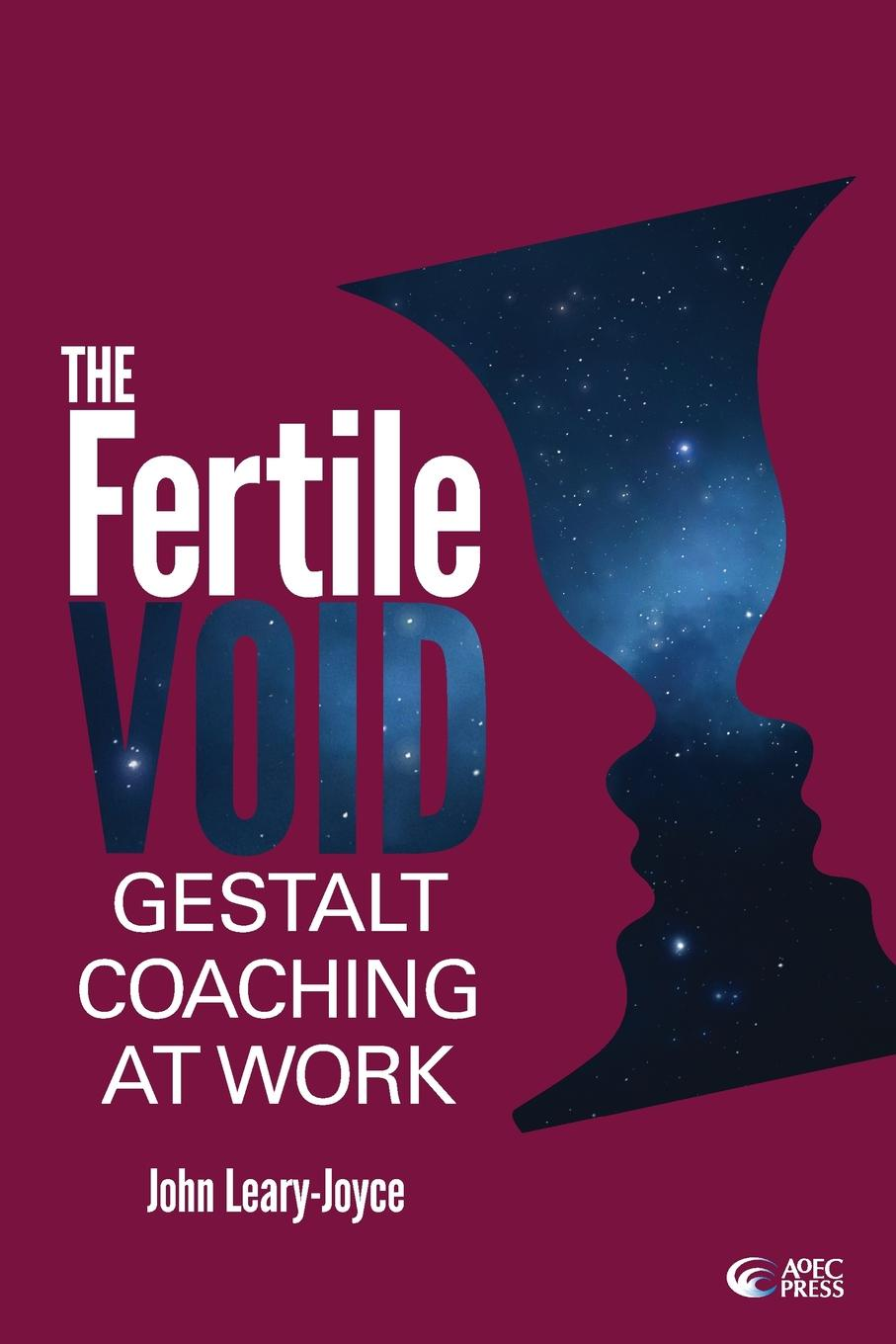 John Leary-Joyce Fertile Void. Gestalt Coaching at Work ho law coaching psychology a practitioner s guide