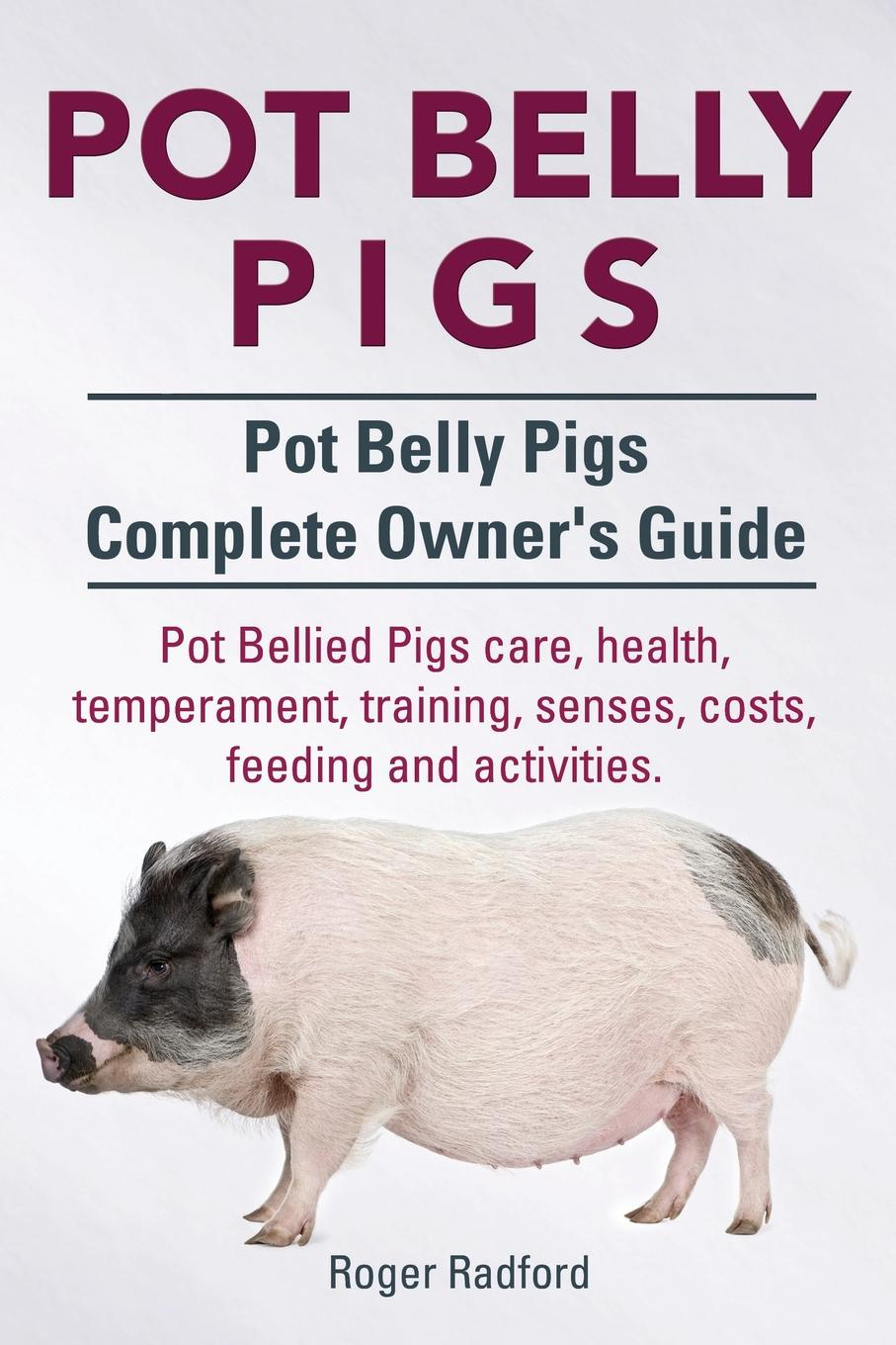 Roger Radford Pot Belly Pigs. Pot Belly Pigs Complete Owners Guide. Pot Bellied Pigs care, health, temperament, training, senses, costs, feeding and activities.