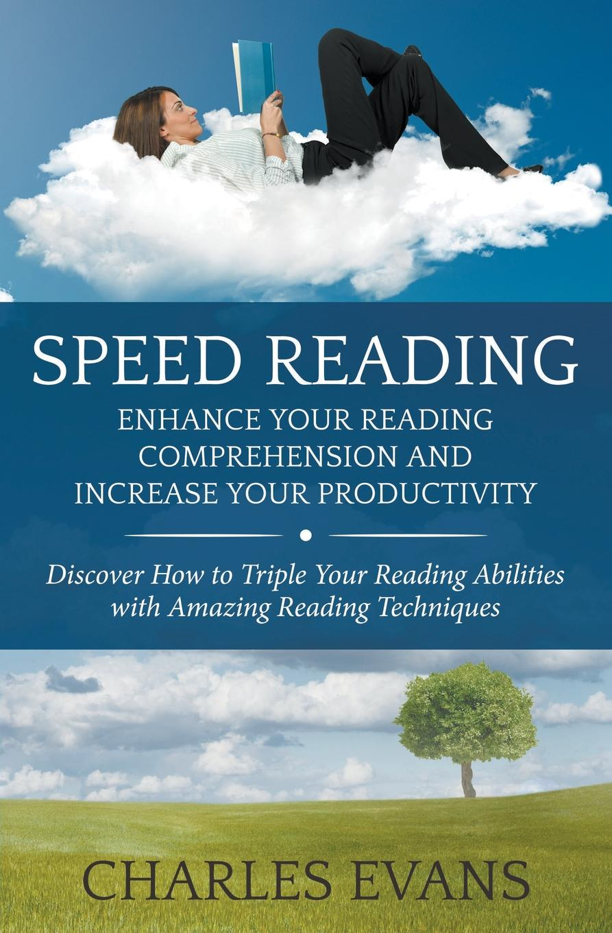 Charles Evans Speed Reading. Enhance your Reading Comprehension and Increase Your Productivity: Discover How to Triple Your Reading Abilities with Amazing Reading Techniques недорго, оригинальная цена