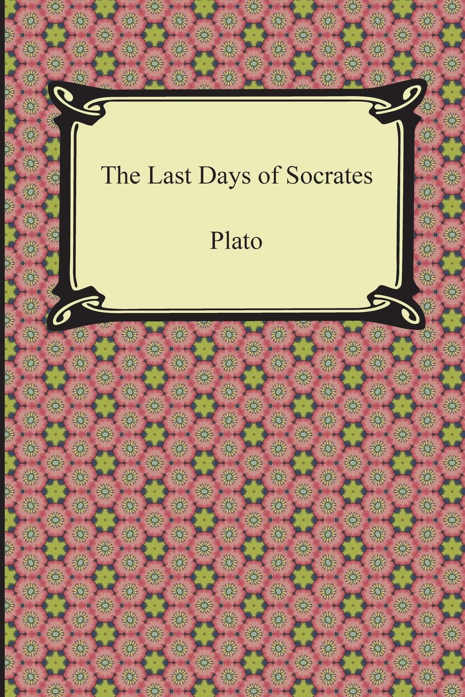 Plato, Benjamin Jowett The Last Days of Socrates (Euthyphro, The Apology, Crito, Phaedo) xenophon the memorable thoughts of socrates
