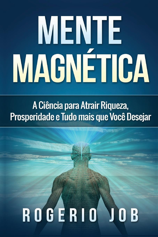 Rogerio Job Mente Magnetica. A Ciencia para Atrair Riqueza, Prosperidade e Tudo Mais que Voce Desejar a votta livro de oracoes op 46