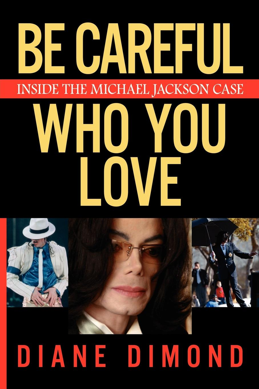 Diane Dimond Be Careful Who You Love. Inside the Michael Jackson Case the king of style dressing michael jackson