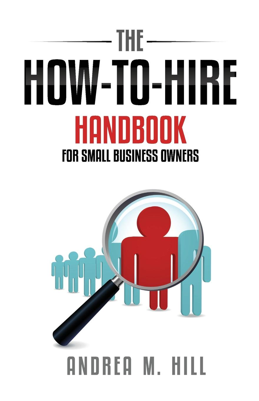 Andrea M Hill The How-to-Hire Handbook for Small Business Owners andrea b geffner m barron s how to write better business letters