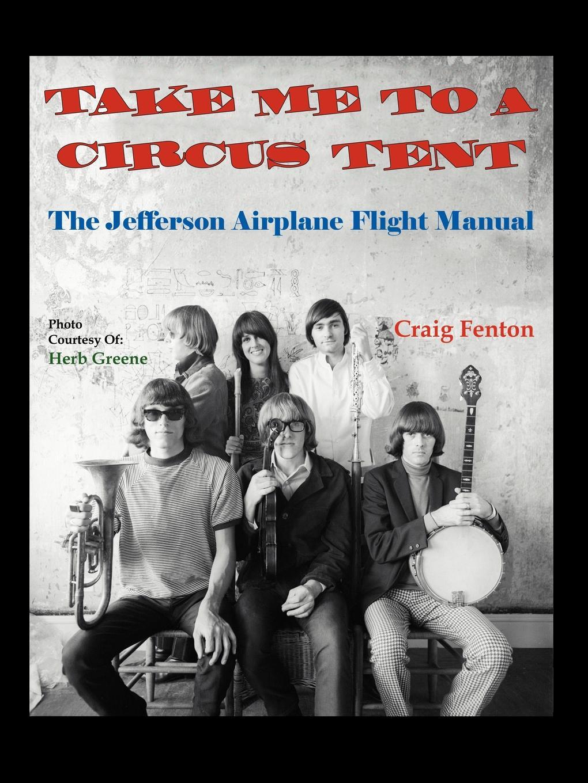 Craig Fenton Take Me to a Circus Tent. The Jefferson Airplane Flight Manual музыка ninety one