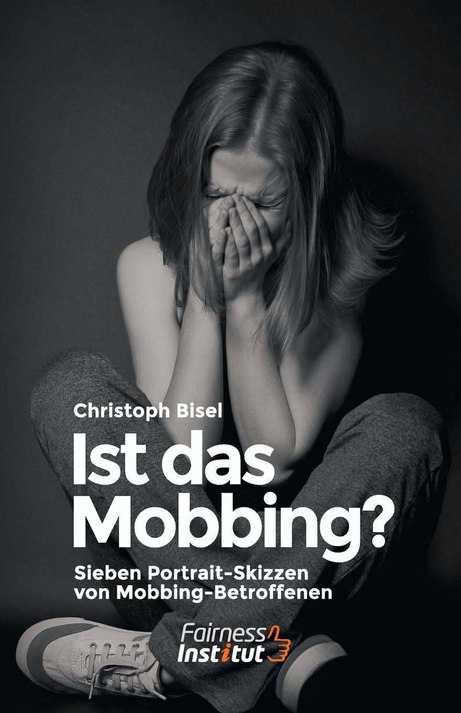 Christoph Bisel Ist das Mobbing. - Sieben Portrait-Skizzen von Mobbing-Betroffenen bernd friedrich wie ich aus versehen meine schwiegermutter umgebracht habe