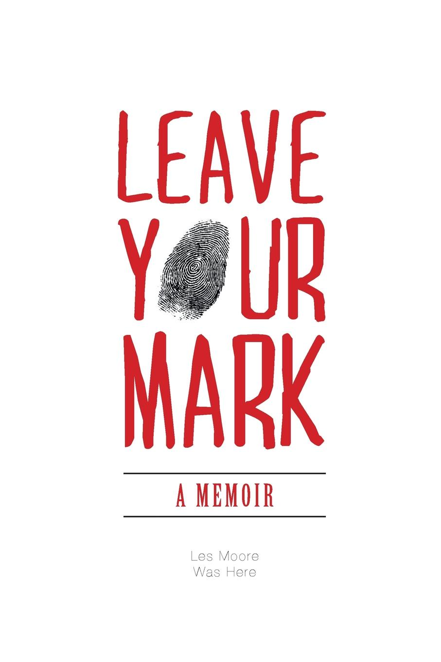 Les Moore Leave Your Mark - A Memoir henrietta moore l still life hopes desires and satisfactions