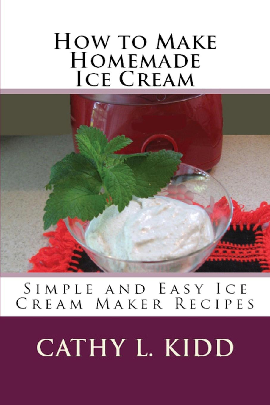 Cathy Kidd How to Make Homemade Ice Cream. Simple and Easy Ice Cream Maker Recipes ice cream maker commercial ice fried machine single round pan fried yogurt drink ice cream cb 801a