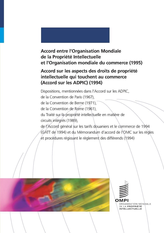Accord entre l.Organisation Mondiale de la Propriete Intellectuelle et l.Organisation mondiale du commerce (1995) et Accord sur les aspects des droits de propriete intellectuelle qui touchent au commerce (Accord sur les ADPIC) (1994) katarina nedeljkovic wto intellectual property dispute settlement