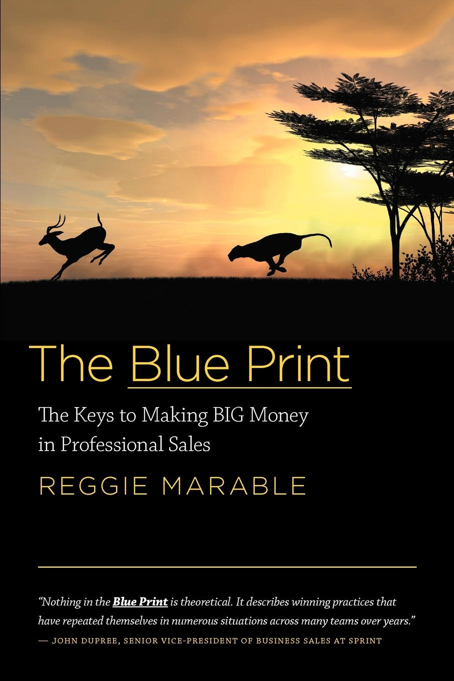 Reggie Marable The Blue Print. The Keys to Making BIG Money in Professional Sales richard giannamore the high income mortgage originator sales strategies and practices to build your client base and become a top producer