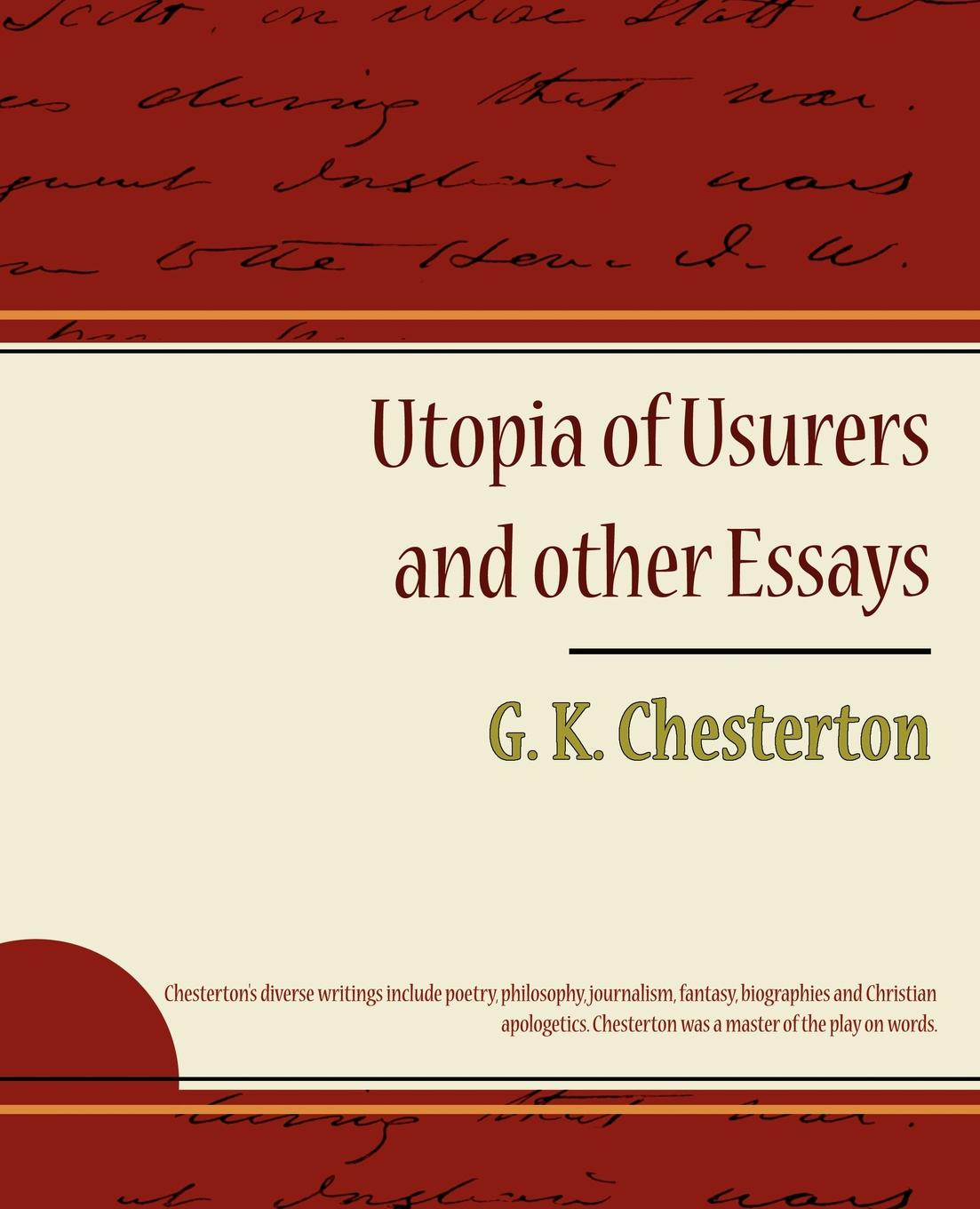 G. K. Chesterton Utopia of Usurers and Other Essays bradlaugh charles a few words about the devil and other biographical sketches and essays