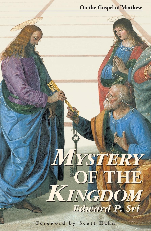 Edward P Sri Mystery of the Kingdom. On the Gospel of Matthew edmund bogg the old kingdom of elmet