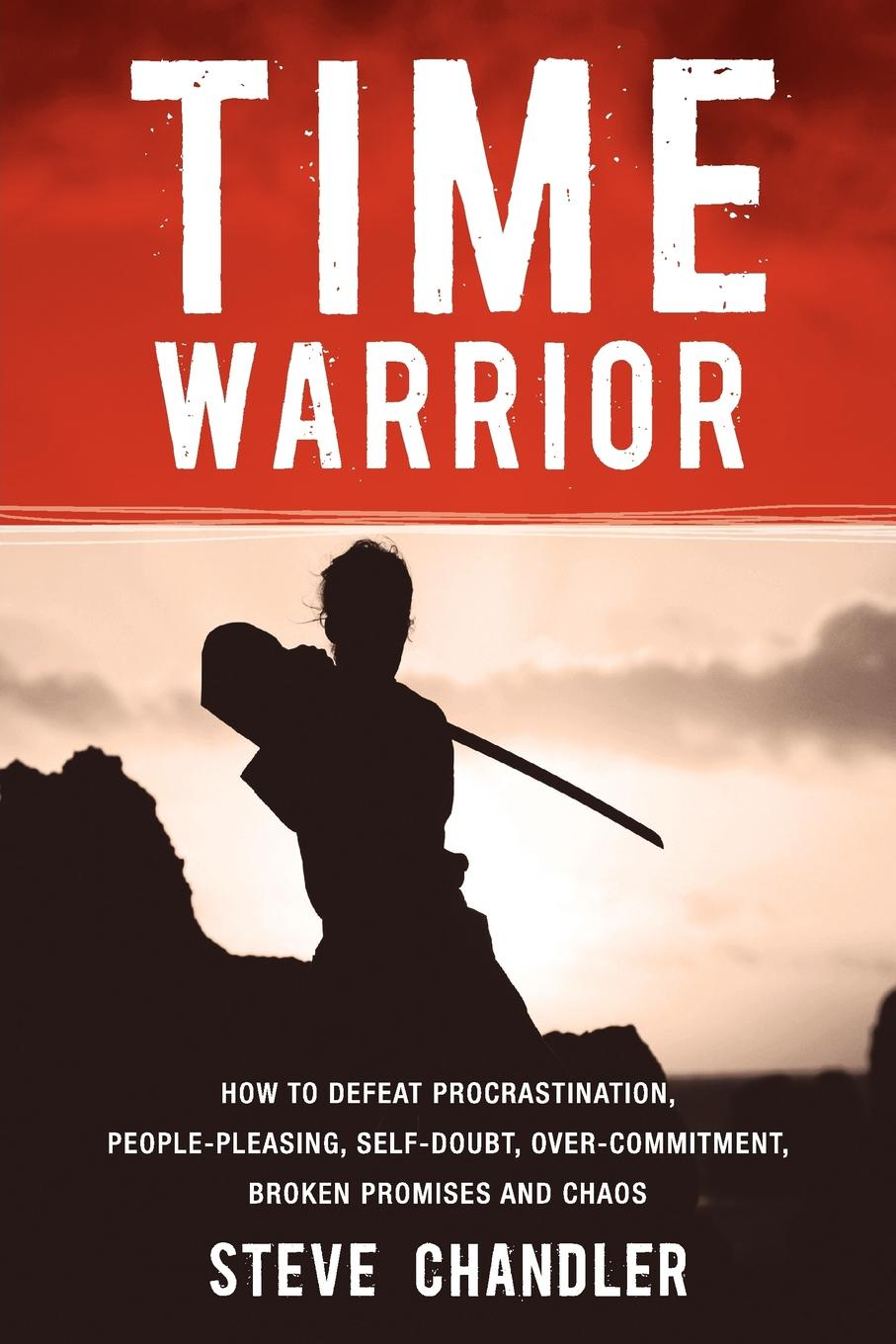 Steve Chandler Time Warrior. How to Defeat Procrastination, People-Pleasing, Self-Doubt, Over-Commitment, Broken Promises and Chaos брюки time of style цвет персиковый