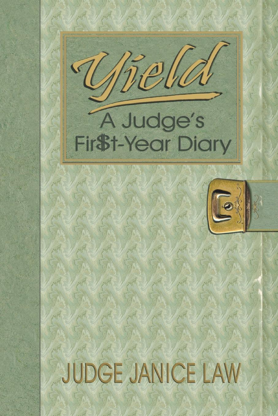 Judge Janice Law Yield. A Judge.s Fir.t-Year Diary h j suter lerch germany her own judge