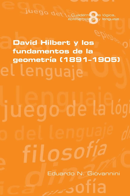 Eduardo N Giovannini David Hilbert y los fundamentos de la geometria (1891-1905) недорго, оригинальная цена