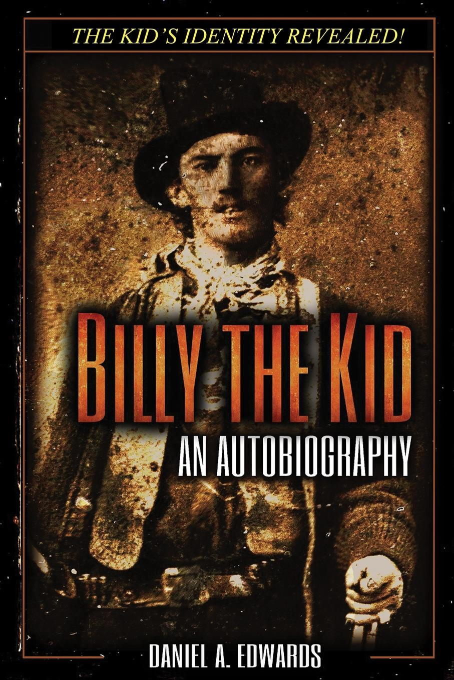 Daniel A. Edwards Billy the Kid. An Autobiography the enigma that was thomas william cowan