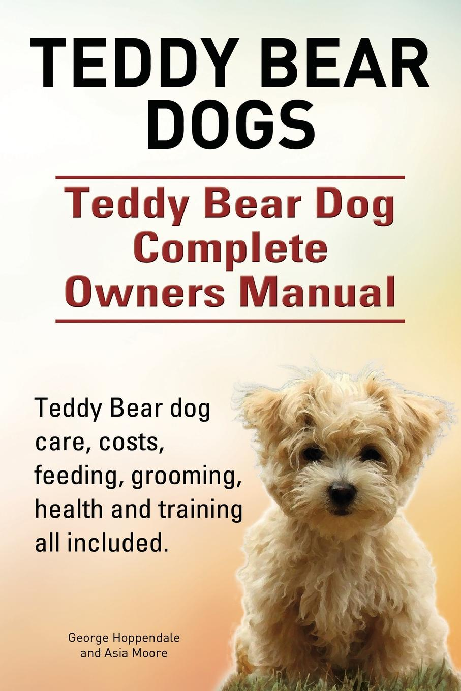 George Hoppendale, Asia Moore Teddy Bear dogs. Teddy Bear Dog Complete Owners Manual. Teddy Bear dog care, costs, feeding, grooming, health and training all included. elmer and the lost teddy