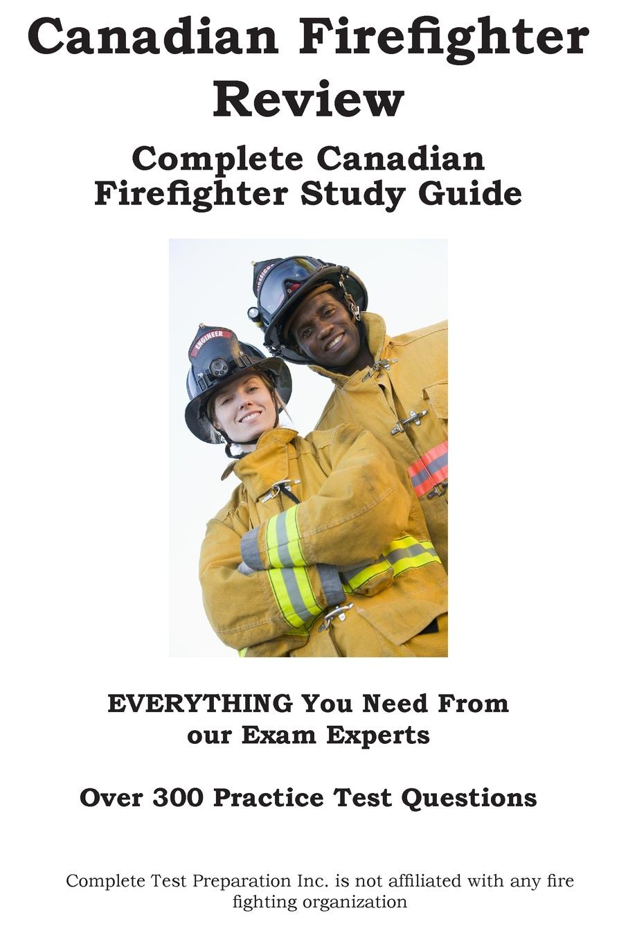 Complete Test Preparation Inc. Canadian Firefighter Review. Complete Canadian Firefighter Study Guide and Practice Test Questions