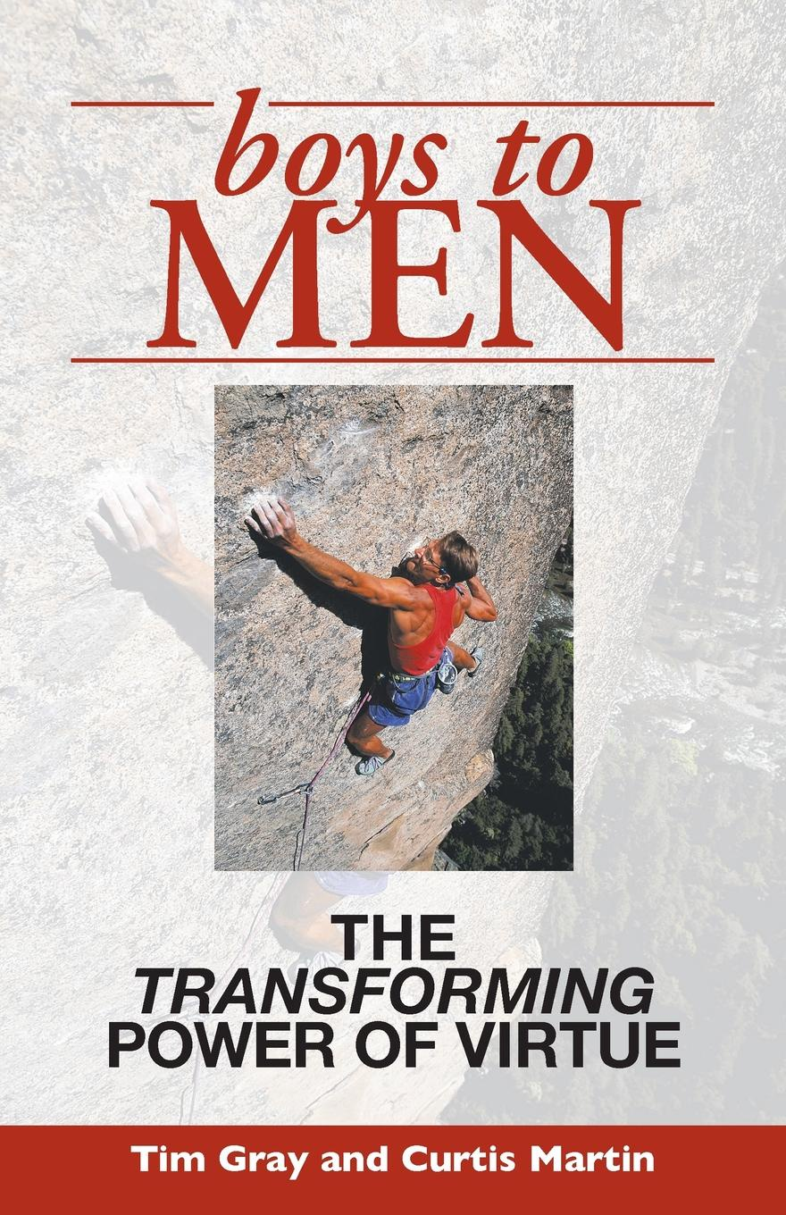 Tim Gray, Curtis Martin Boys to Men. The Transforming Power of Virtue the end of men