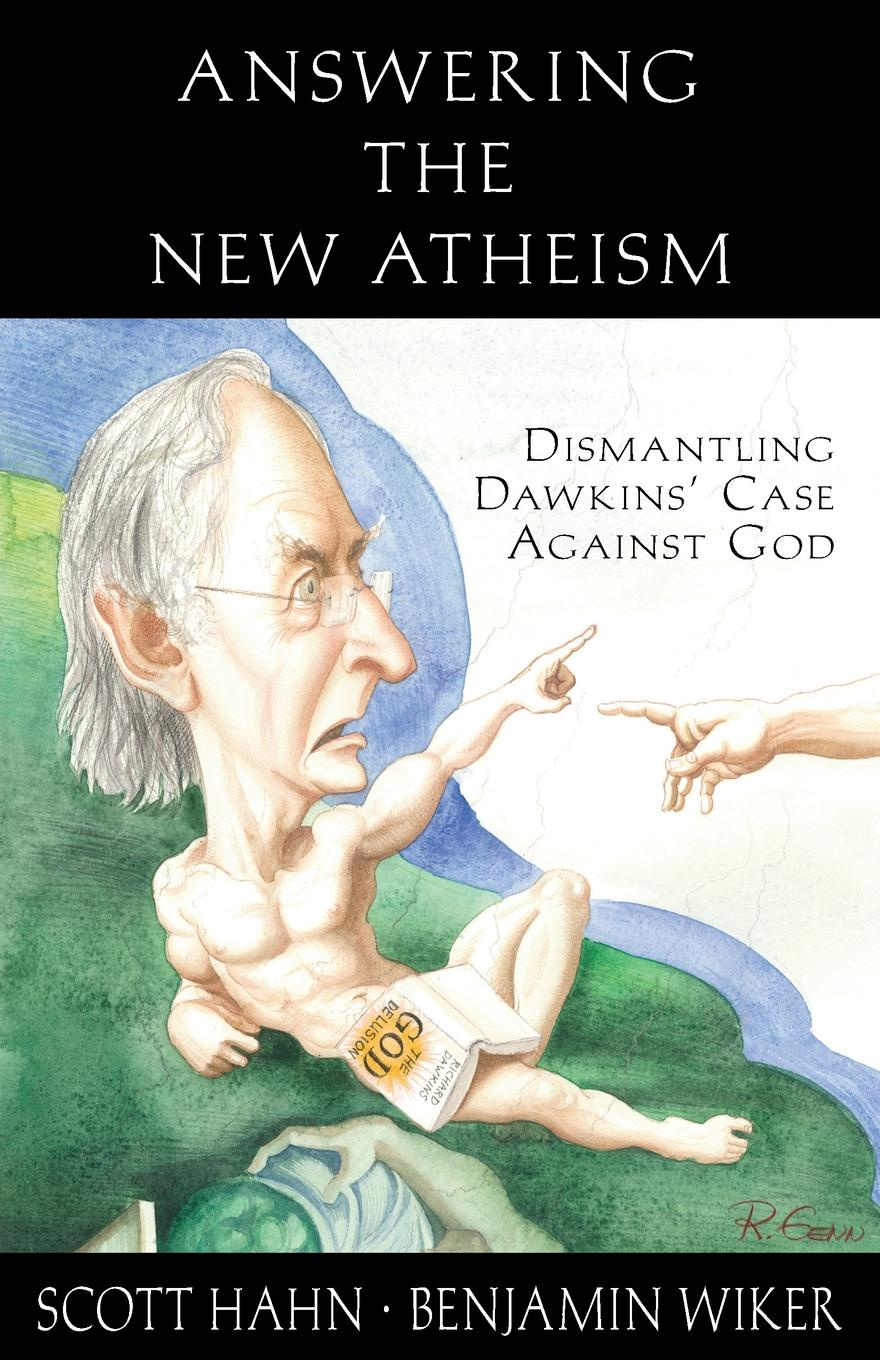 Scott Hahn, Benjamin Wiker Answering the New Atheism. Dismantling Dawkins. Case Against God scott pratt l logic inquiry argument and order