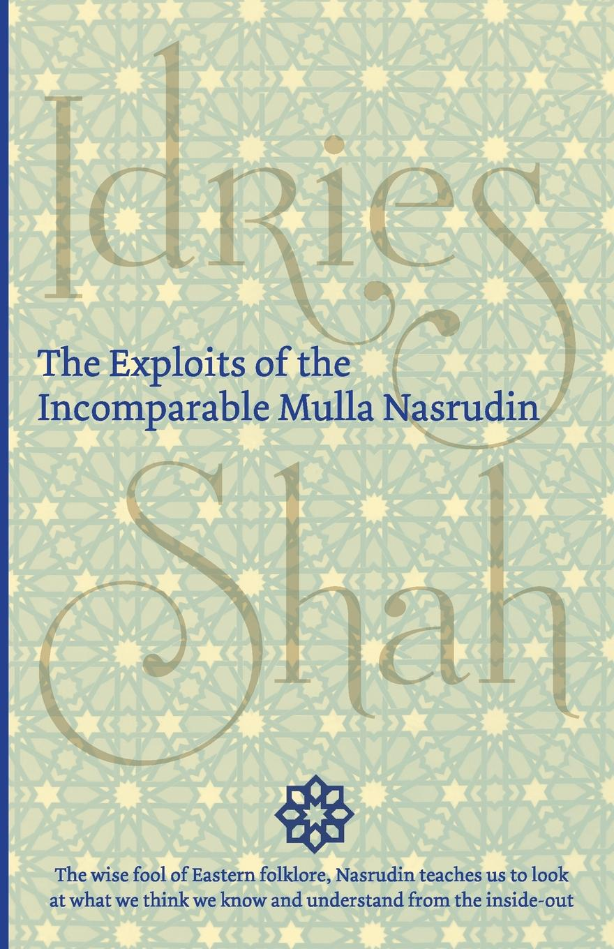 Idries Shah The Exploits of the Incomparable Mulla Nasrudin idries shah the exploits of the incomparable mulla nasrudin