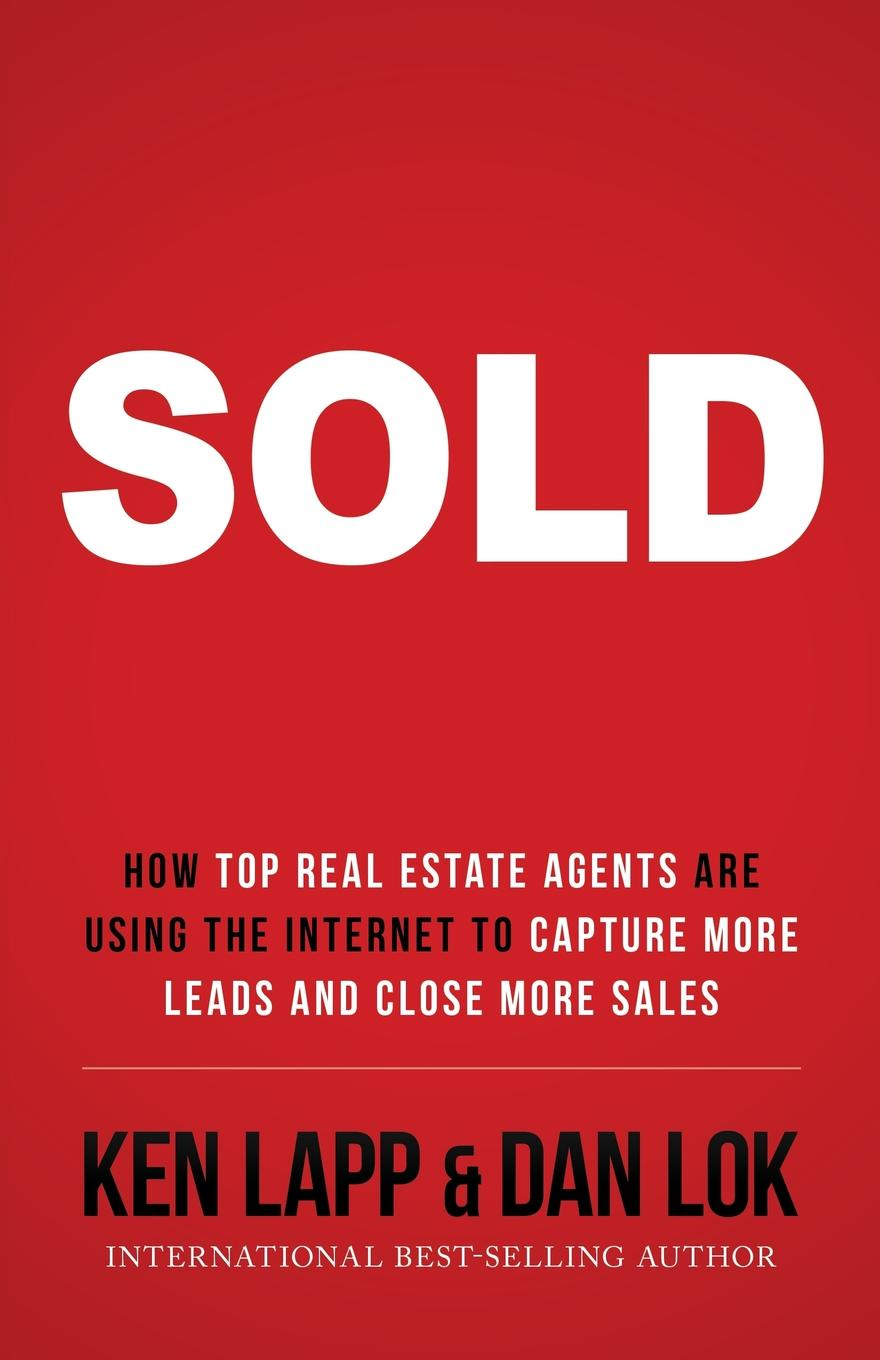Фото - Ken Lapp, Dan Lok SOLD. How Top Real Estate Agents Are Using The Internet To Capture More Leads And Close More Sales agent based snort in distributed environment