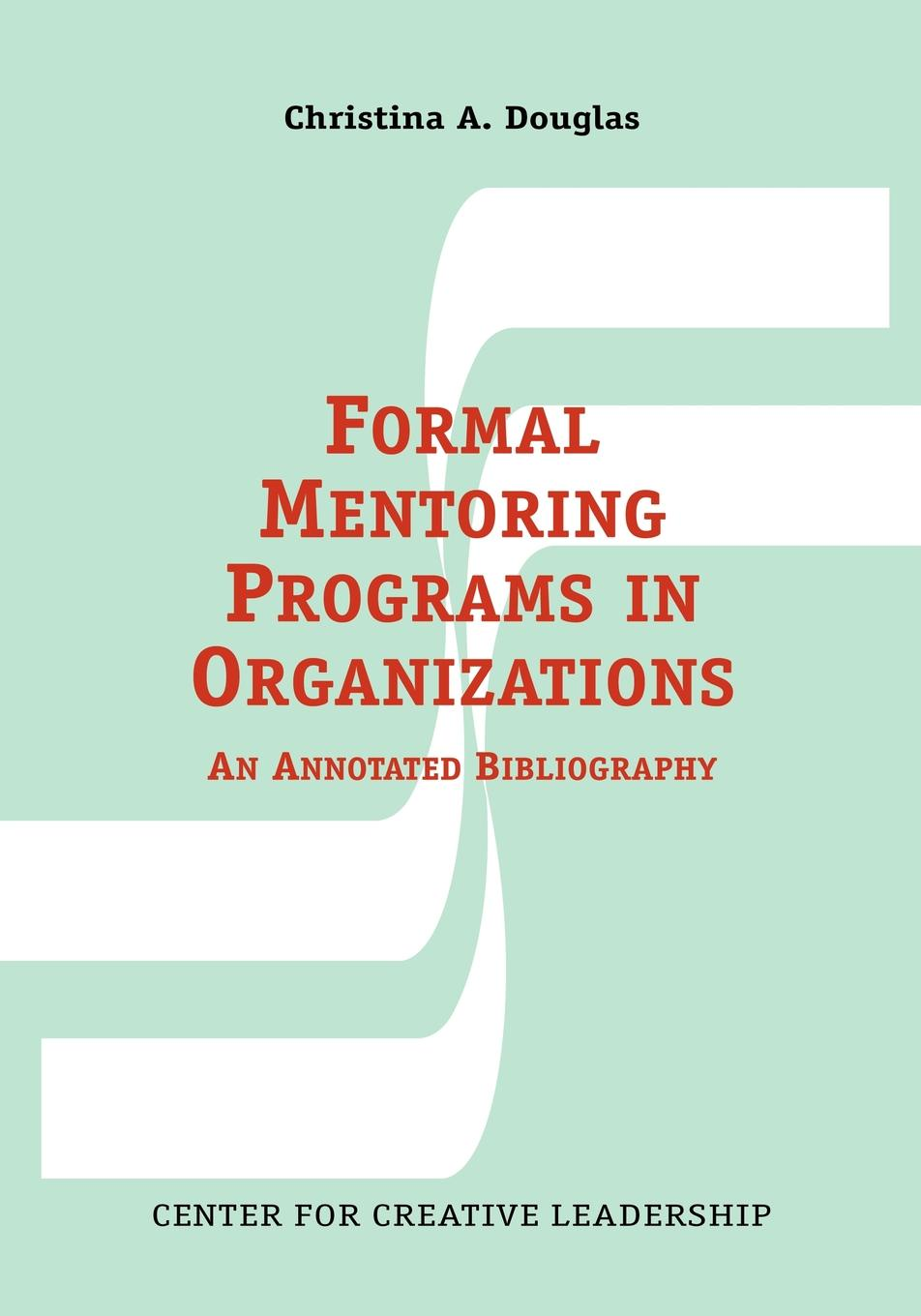 Christina A. Douglas Formal Mentoring Programs in Organizations. An Annotated Bibliography preschool programs for the disadvantaged